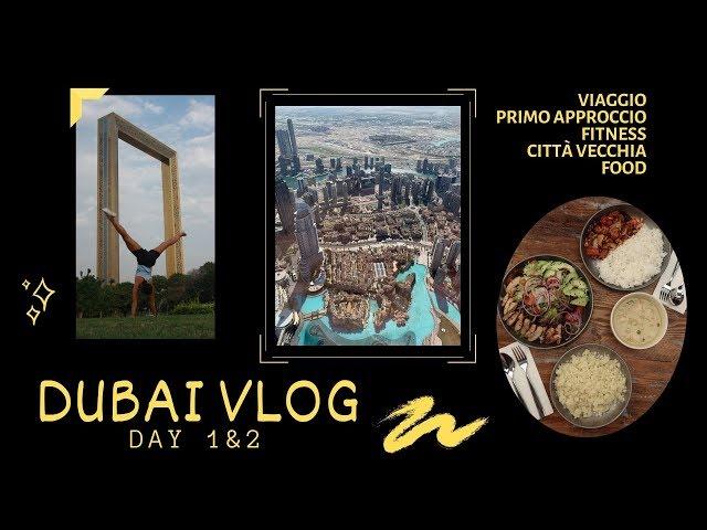 DUBAI Day 1 & 2 - alla scoperta di un nuovo mondo!