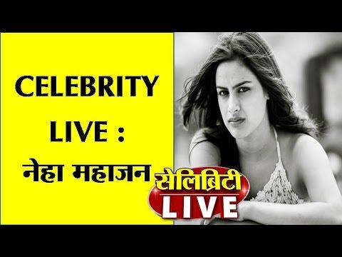 CELEBRITY LIVE : NEHA MAHAJAN