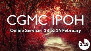 CGMC Ipoh – 13th February 2021  8:00pm