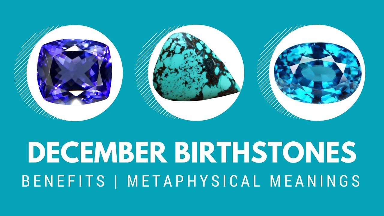 December Birthstones The Benefits And Metaphysical Meanings Youtube