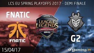 Fnatic vs G2 - LCS EU 2017 - Spring Playoffs 1/2 finale - League of Legends