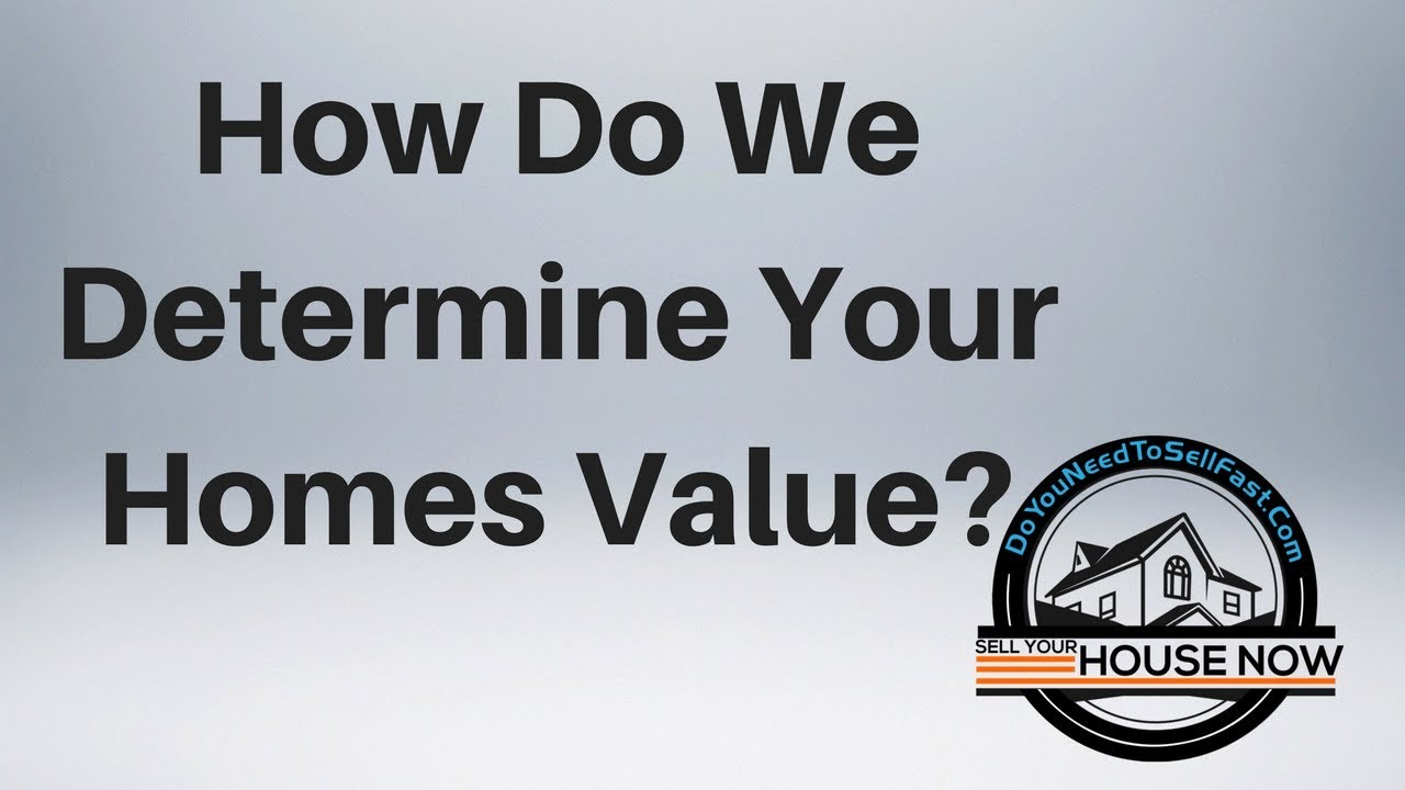 How Do We Determine Your Homes Value-DoYouNeedToSellFast