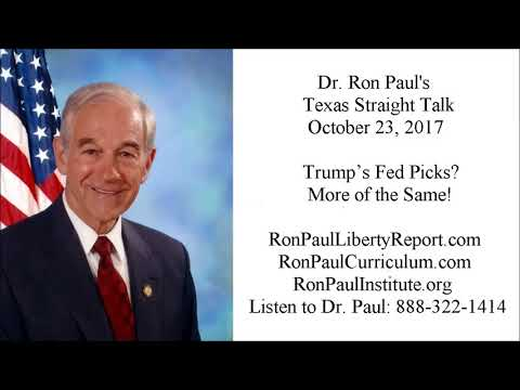 Ron Paul's Texas Straight Talk 10/23/17: Trump's Fed Picks? More of the Same!
