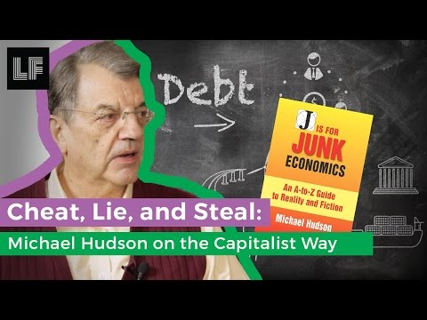 Cheat, Lie & Steal: Michael Hudson on the Capitalist Way