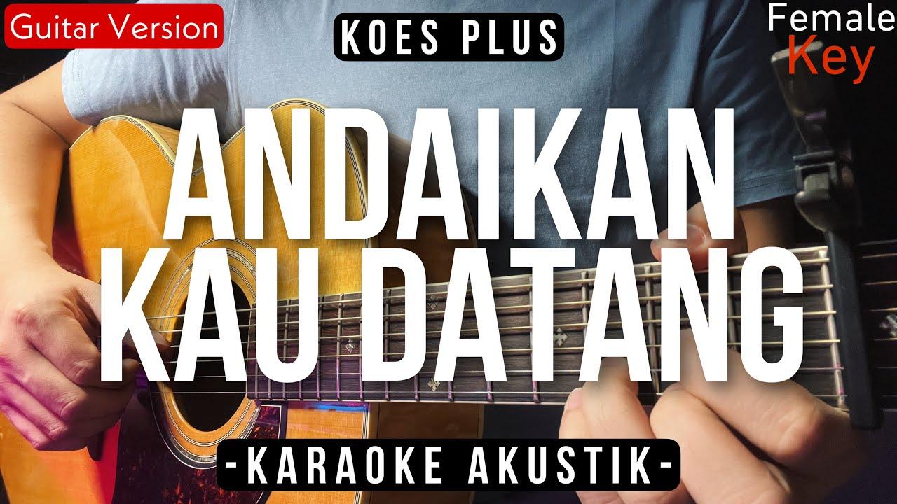 Download Andaikan Kau Datang (ACOUSTIC KARAOKE) - Koes Plus (Female Key   High Quality Audio)