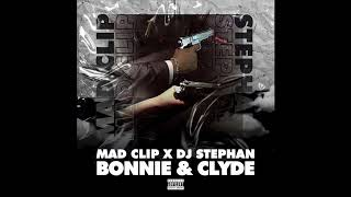 Mad Clip x Dj Stephan - Bonnie And Clyde