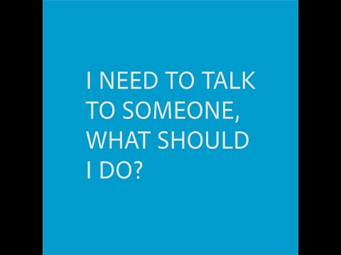 """I need to talk to someone, what should I do?'"