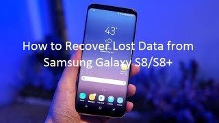 How to Recover Lost Data from Samsung Galaxy S8/S8+