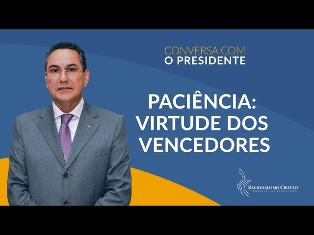 Paciência: Virtude dos vencedores - Conversa com o Presidente