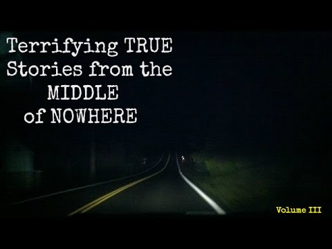 Terrifying TRUE Stories from the Middle of Nowhere - Volume III