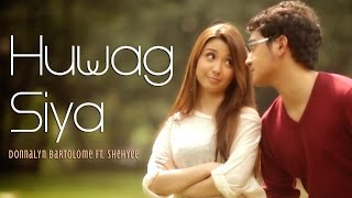Repeat youtube video Huwag Siya - Donnalyn Bartolome ft. Shehyee (Official Music Video with Lyrics)