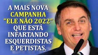 """ESQUERDISTAS ESTÃO PASSANDO MAL COM ESTA """"CAMPANHA ELE NÃO 2022"""", CRIADA PELOS BOLSONARIST"""