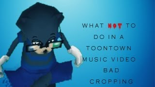 What NOT to do in a Toontown Music Video- Bad Cropping (Episode #1)(This is a video that shows some examples of bad cropping. This is the first video of the series
