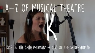 || A-Z of Musical Theatre || Kiss of the Spiderwoman ||