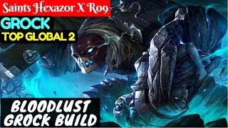 Bloodlust Grock Build [Top Global 2 Grock] | Saints Hexaz0r X R09 Grock Mobile Legends
