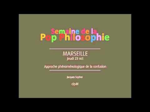 Jacques Sojcher - Approche phénoménologique de la confusion - Pop philo Marseille saison VI