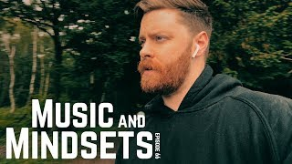 Music and Mindsets | Episode 66