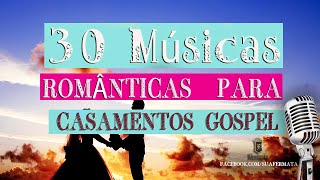 30 Musicas Romanticas para Casamento Gospel