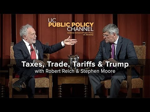 Taxes, Trade,Tariffs and Trump with Robert Reich and Stephen Moore -- Point/Counterpoint