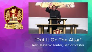 """""""PUT IT ON THE ALTAR"""" - PASTOR JESSE W. PLATER (9.6.20)"""
