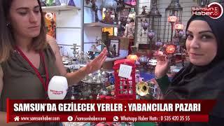 Samsun'da gezilecek yerler: Yabancılar Pazarı