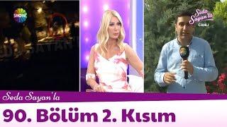 Seda Sayan'la 90. Bölüm 2. Kısım | 23 Mayıs 2018