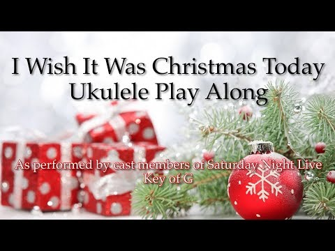 I Wish It Was Christmas Today Ukulele Play Along