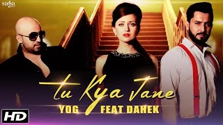 New Hindi Songs - Tu Kya Jaane - Yog Feat Dahek - Official - Latest Romantic Love Songs 2015 - 2016