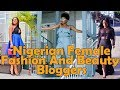 Top Nigerian Fashion And Beauty Bloggers [Fisayo Longe, Omoge Mura, Monica Awe-Etuk, Seyi Famuyiwa]