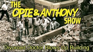 Opie & Anthony: Divorced Doctor Blows Up Building (07/10-07/11/06)