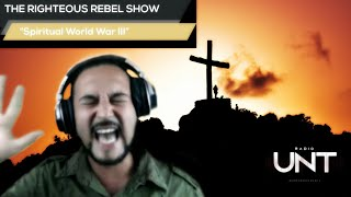 Spiritual World War lll | The Righteous Rebel Show | Radio Unt