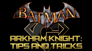 Batman Arkham Knight - Tips and Tricks | Combat Tips | Upgrade Tips