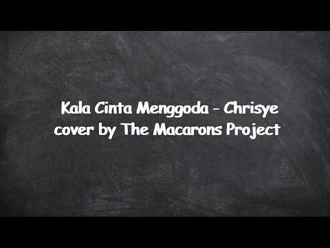 Lirik Kala Cinta Menggoda  - Chrisye Cover by The Macarons Project