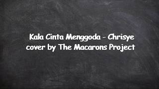 Lirik Kala Cinta Menggoda  - Chrisye Cover by The Macarons Project