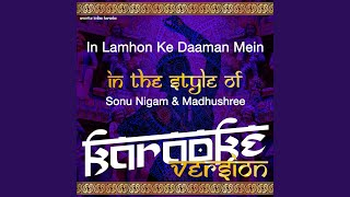 In Lamhon Ke Daaman Mein (In the Style of Sonu Nigam & Madhushree) (Karaoke Version)