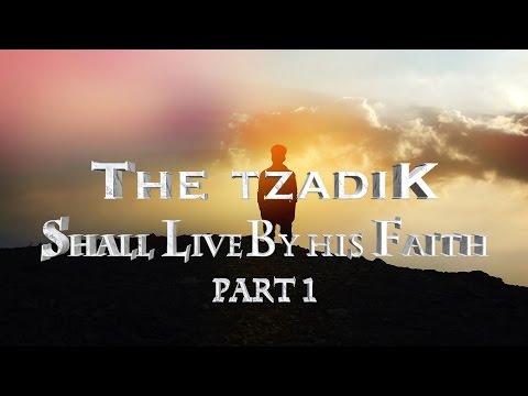 The Tzadik shall Live By His Faith Part 1