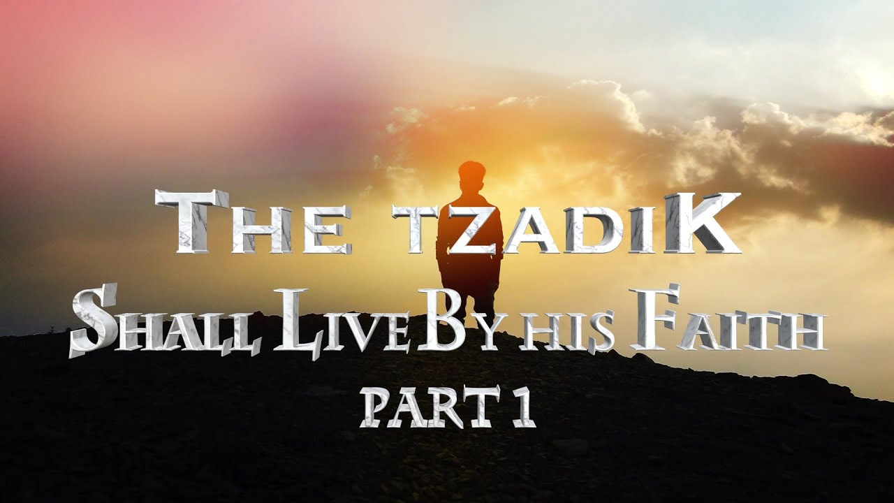 The Tzadik shall Live By His Faith Part 1