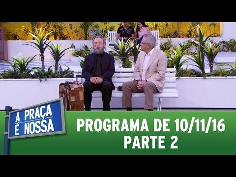 A Praça é Nossa (10/11/16) - Parte 2
