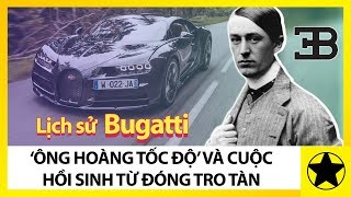 Lịch Sử Hãng Xe Bugatti – Ông Hoàng Tốc Độ Hồi Sinh Từ Đóng Tro Tàn