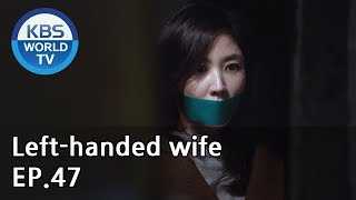 Left-handed wife | 왼손잡이 아내 EP.47 [ENG, CHN / 2019.03.19]