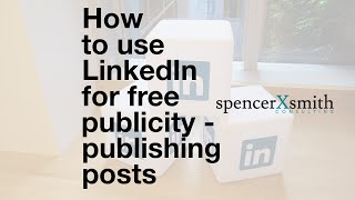 LinkedIn for free publicity - how to publish posts