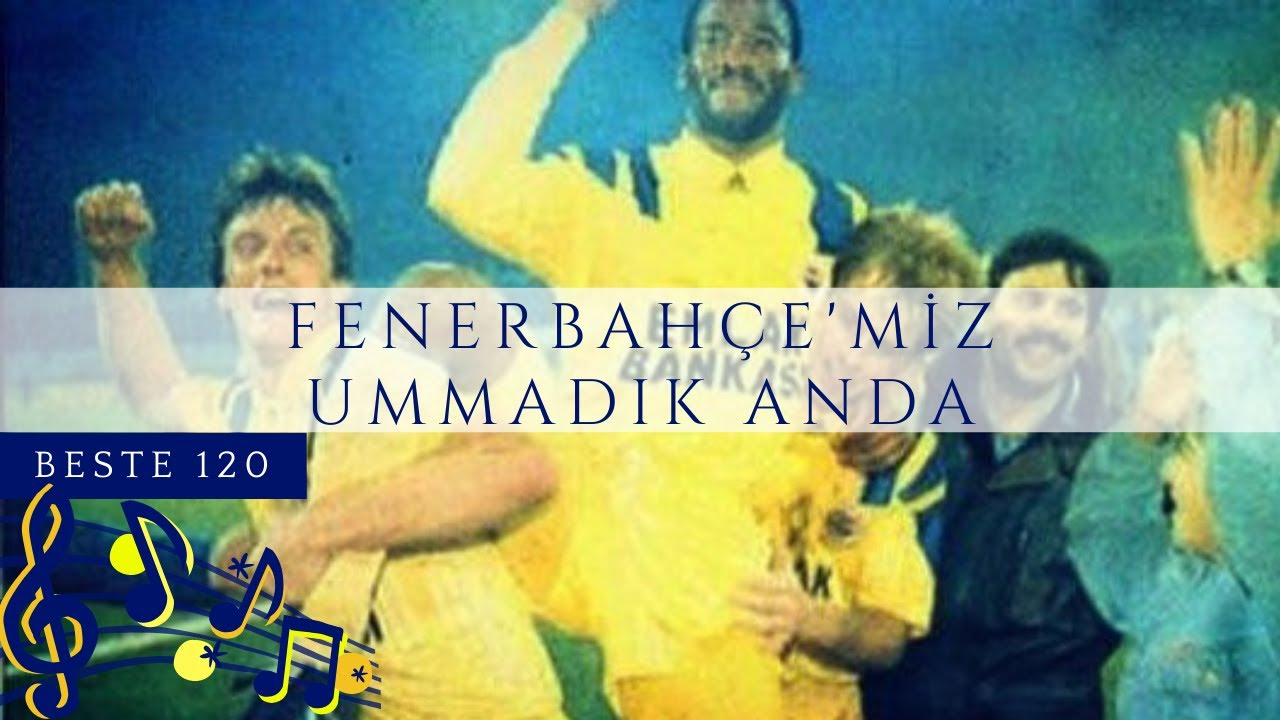 🎵Beste 120 - Fenerbahçe'miz Ummadık Anda