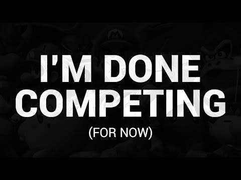I'm not competing anymore, for now