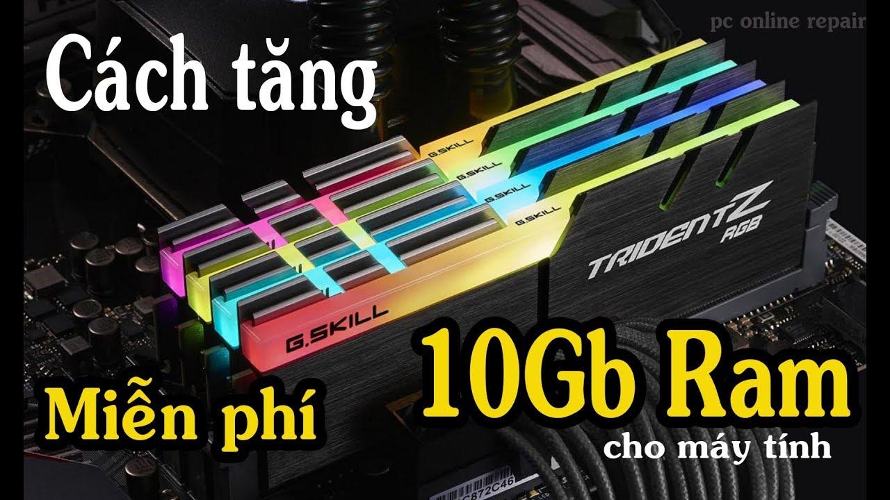 Cách tăng miễn phí 10Gb Ram  cho máy tính – pc online repair
