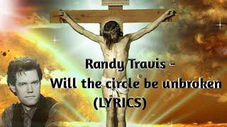 Randy Travis - Will the circle be unbroken (LYRICS)