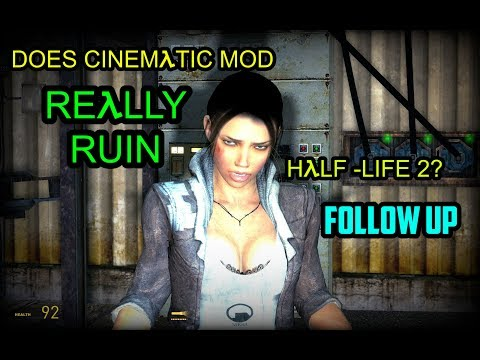 (Follow Up) Does Cinematic Mod REALLY Ruin Half-Life 2?