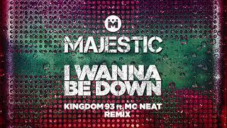 Majestic - I Wanna Be Down (Kingdom 93 ft. MC Neat Edit)