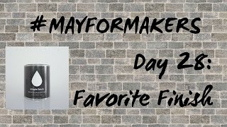#MAYFORMAKERS Day 28: Favorite Finish