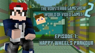 The Robster88 Gameshow 2 Episode 1 - Happy Wheels Parkour