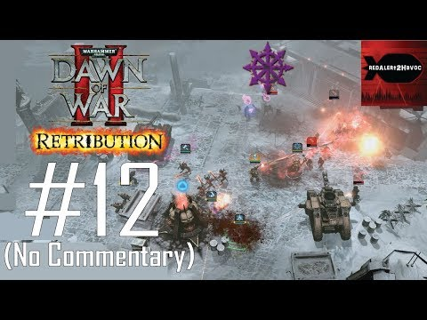 WH40K: Dawn of War 2: Retribution: Chaos Campaign Playthrough Part 12 (No commentary, Mission 12)